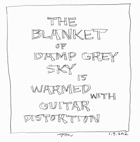 Handwritten words that say The Blanket of Damp Grey Sky is Warmed With Guitar Distortion