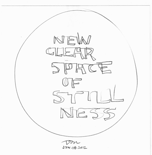 Handwritten words that say New Clear Space of Still Ness