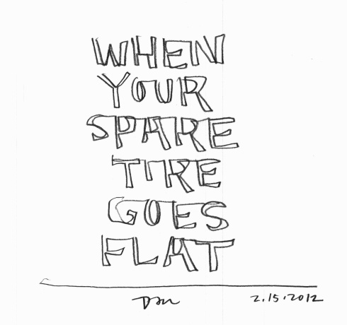 Handwritten words that say When Your Spare Tire Goes Flat