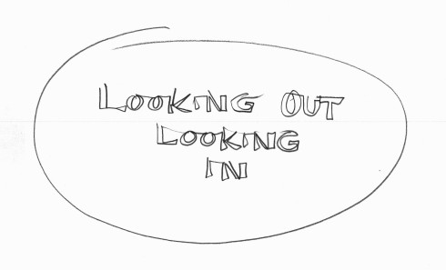 Handwritten words that say Looking Out Looking In