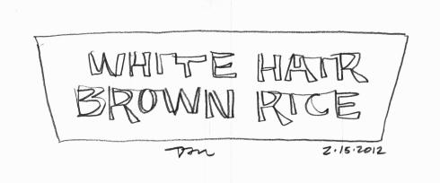 Handwritten words that say White Hair Brown Rice